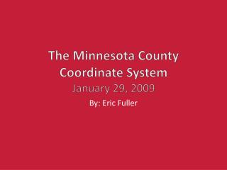 The Minnesota County Coordinate System January 29, 2009