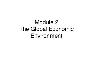 Module 2 The Global Economic Environment