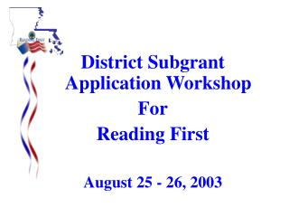 District Subgrant Application Workshop For Reading First August 25 - 26, 2003