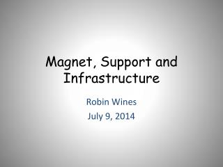Magnet, Support and Infrastructure