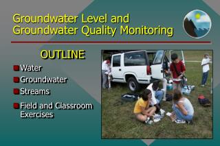 Groundwater Level and  Groundwater Quality Monitoring
