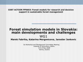 Forest simulation models in  Slovakia : main developments and challenges  WG1 Ma rek Fabrika, Katarina Merganicova, Jaro