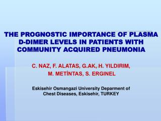 THE PROGNOSTIC IMPORTANCE O F PLASMA D-DIMER LEVELS IN PATIENTS WITH COMMUNITY ACQUIRED PNEUMONIA