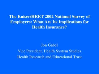 The Kaiser/HRET 2002 National Survey of Employers: What Are Its Implications for Health Insurance?