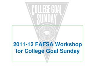 2011-12 FAFSA Workshop for College Goal Sunday