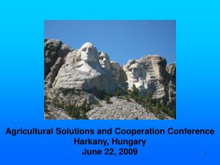Agricultural Solutions and  Cooperation  Conference Harkany, Hungary June 22, 2009