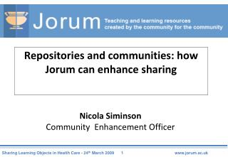 Repositories and communities: how Jorum can enhance sharing