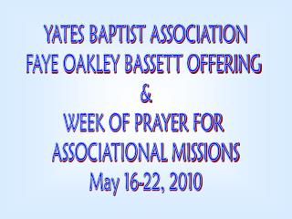 YATES BAPTIST ASSOCIATION FAYE OAKLEY BASSETT OFFERING  & WEEK OF PRAYER FOR