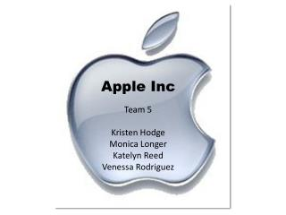 Apple Inc Team 5 Kristen Hodge Monica Longer Katelyn Reed Venessa Rodriguez