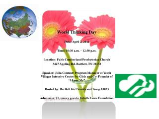 World Thinking Day Date: April 2, 2011 Time: 10:30 a.m. – 12:30 p.m.