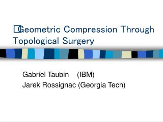 Geometric Compression Through Topological Surgery