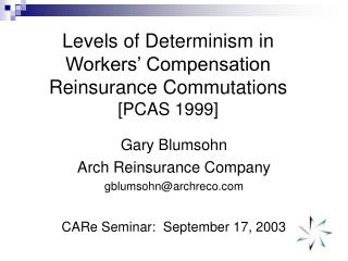 Levels of Determinism in Workers' Compensation Reinsurance Commutations [PCAS 1999]