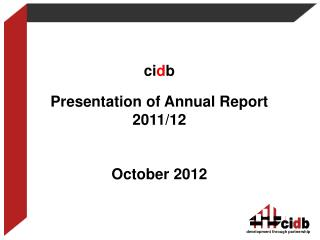 ci d b Presentation of Annual Report 2011/12 October 2012