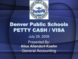 Denver Public Schools PETTY CASH / VISA