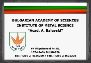 "BULGARIAN ACADEMY OF SCIENCES INSTITUTE OF METAL SCIENCE ""Acad. A. Balevski"""