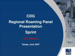 CDG  Regional Roaming Panel Presentation Sprint  Dave Wittekind Tampa, June 2007