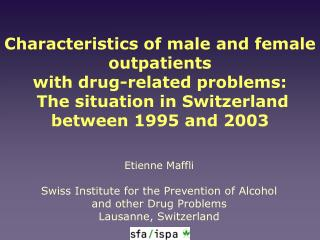 Etienne Maffli Swiss Institute for the Prevention of Alcohol and other Drug Problems
