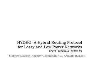 HYDRO: A Hybrid Routing Protocol for  Lossy  and Low Power Networks draft-tavakoli-hydro-01