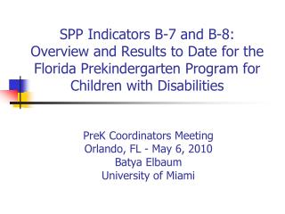 PreK Coordinators Meeting Orlando, FL - May 6, 2010 Batya Elbaum University of Miami
