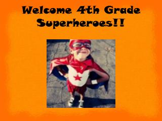 Welcome 4th Grade Superheroes!!