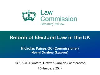 Reform of Electoral Law in the UK Nicholas Paines QC (Commissioner) Henni Ouahes (Lawyer)