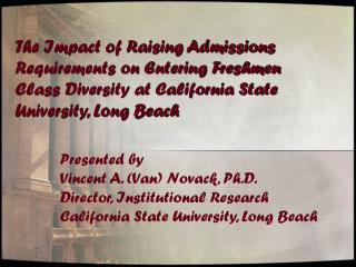 Presented by Vincent A. (Van) Novack, Ph.D. Director, Institutional Research