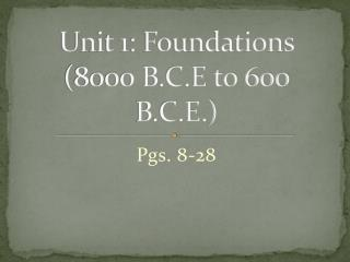 Unit 1: Foundations (8000 B.C.E to 600 B.C.E.)