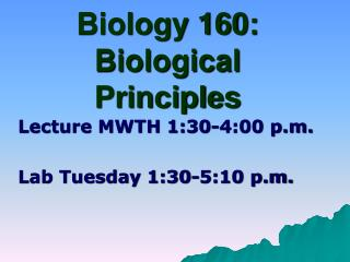 Biology 160:  Biological Principles