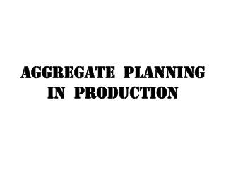 Aggregate  planning in  production