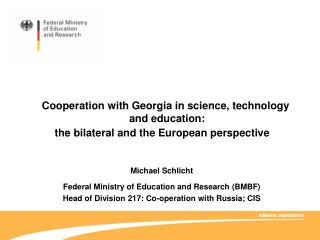 Michael Schlicht Federal Ministry of Education and Research (BMBF)