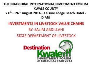 INVESTMENTS IN LIVESTOCK VALUE CHAINS BY: SALIM ABDILLAHI STATE DEPARTMENT OF LIVESTOCK