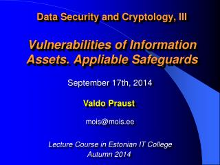 Data Security  and  Cryptology , III Vulnerabilities of Information Assets .  Appliable Safeguards