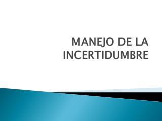 MANEJO DE LA INCERTIDUMBRE