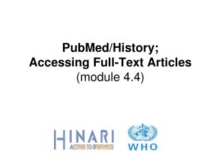 PubMed/History;  Accessing Full-Text Articles (module 4.4)