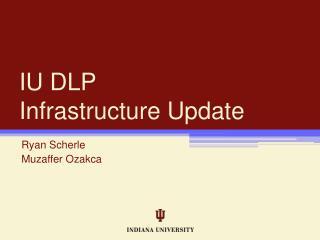 IU DLP Infrastructure Update