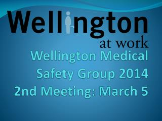 Wellington Medical Safety Group 2014 2nd Meeting: March 5