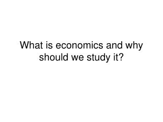 What is economics and why should we study it?