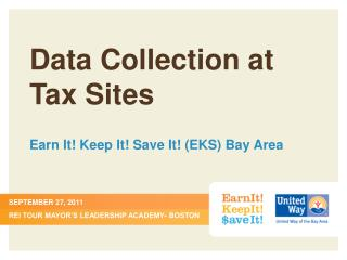Data Collection at Tax Sites Earn It! Keep It! Save It! (EKS) Bay Area