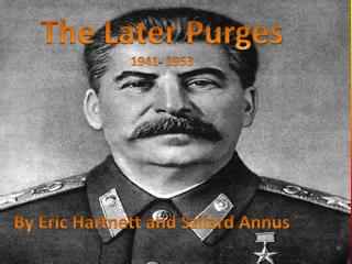 The Later Purges  1941- 1953