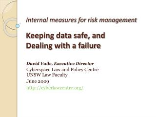 Internal measures for risk management Keeping data safe, and  Dealing with a failure