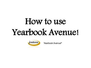How to use Yearbook Avenue!