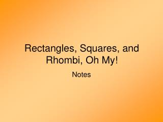 Rectangles, Squares, and Rhombi, Oh My!