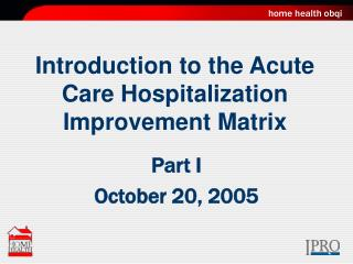 Introduction to the Acute Care Hospitalization Improvement Matrix