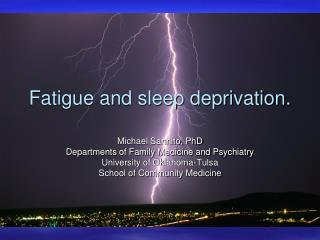 Fatigue and sleep deprivation.