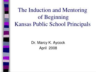 The Induction and Mentoring  of Beginning  Kansas Public School Principals