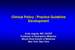 Clinical Policy / Practice Guideline Development Andy Jagoda, MD, FACEP Professor of Emergency Medicine Mount Sinai Scho