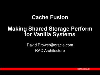 Cache Fusion Making Shared Storage Perform for Vanilla Systems