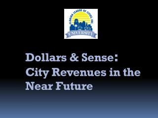 Dollars & Sense :  City Revenues in the Near Future