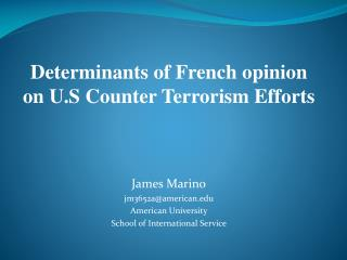 Determinants of French opinion on U.S Counter Terrorism Efforts James Marino jm3652a@american