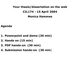Your thesis/dissertation on the web CIL174 - 15 April 2004 Monica Hammes Agenda